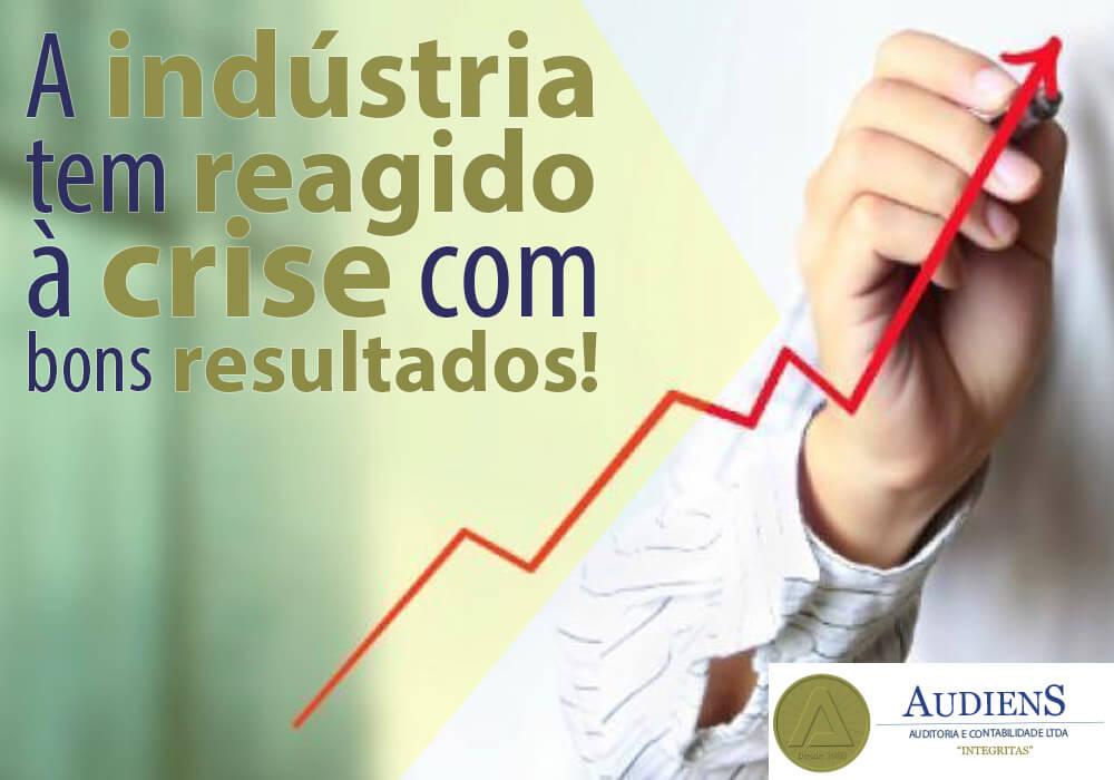 A Indústria Tem Reagido à Crise Com Bons Resultados!