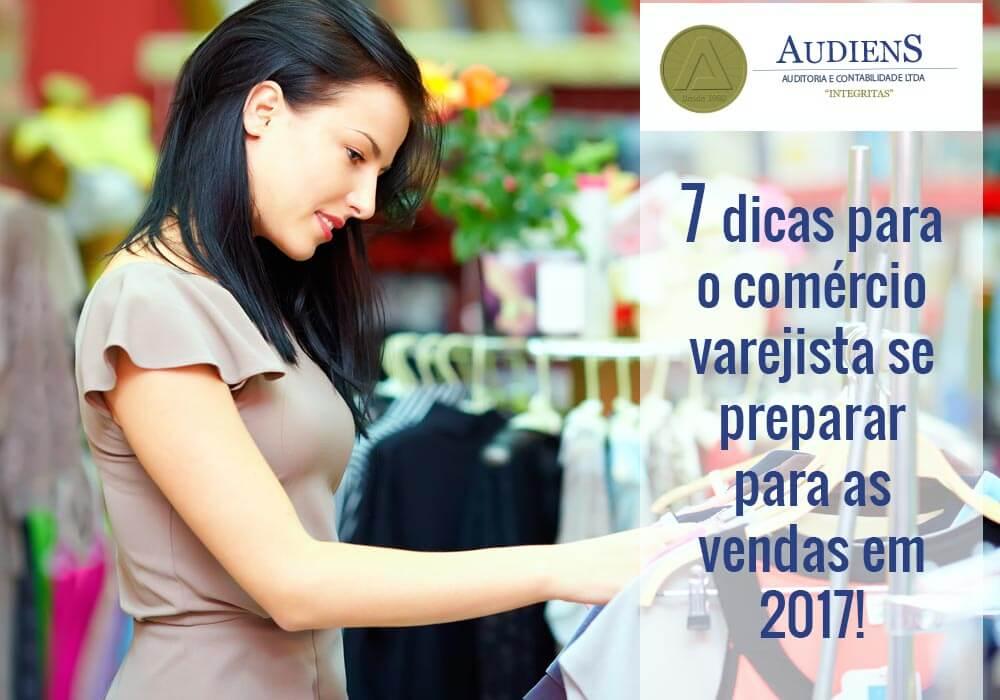 7 Dicas Para O Comércio Varejista Se Preparar Para As Vendas Em 2017!