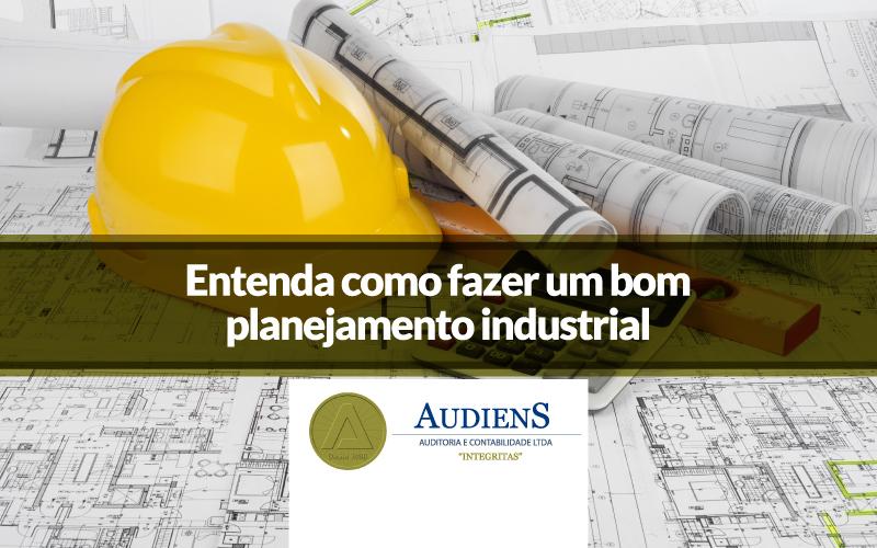 Entenda Como Fazer Um Bom Planejamento Industrial