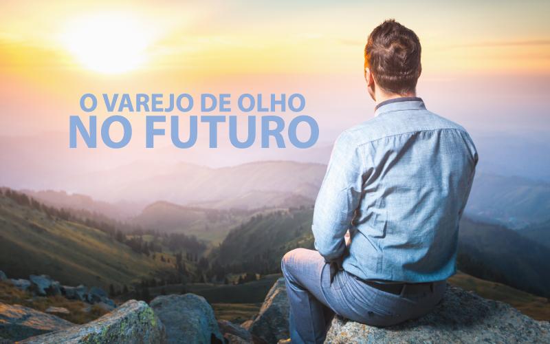 Varejo De Olho No Futuro