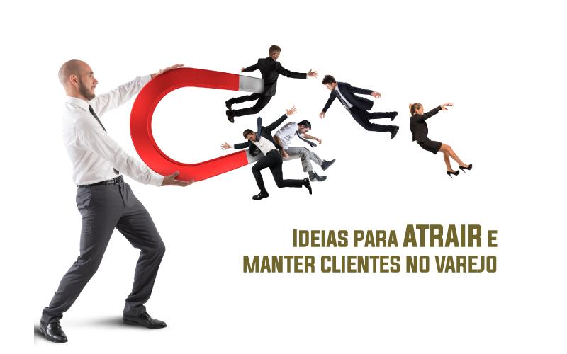 Ideias Para Atrair E Manter Clientes No Varejo