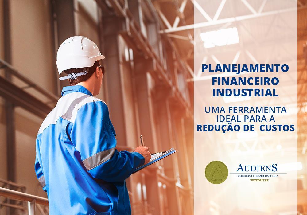 Planejamento Financeiro Industrial – Uma Ferramenta Ideal Para A Redução De Custos